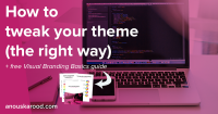 How to tweak your theme - the right way