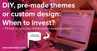 DIY, pre-made themes or custom design: When is the right time to invest?